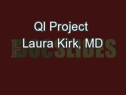 QI Project Laura Kirk, MD PowerPoint PPT Presentation