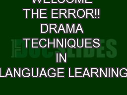 WELCOME THE ERROR!! DRAMA TECHNIQUES IN LANGUAGE LEARNING