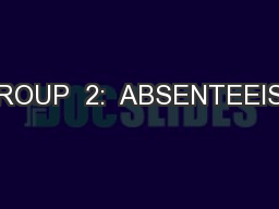 GROUP  2:  ABSENTEEISM