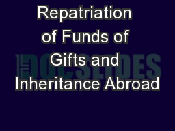 Repatriation of Funds of Gifts and Inheritance Abroad