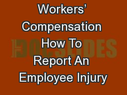 Workers' Compensation How To Report An Employee Injury PowerPoint PPT Presentation