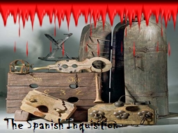 The Spanish Inquisition What was the Inquisition?