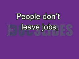 People don't leave jobs, PowerPoint PPT Presentation