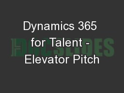 Dynamics 365 for Talent - Elevator Pitch PowerPoint PPT Presentation