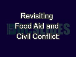 Revisiting Food Aid and Civil Conflict: