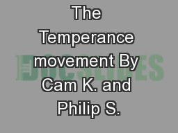 The Temperance movement By Cam K. and Philip S.