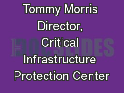 Tommy Morris Director, Critical Infrastructure Protection Center