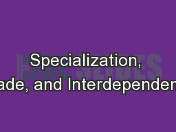Specialization, Trade, and Interdependence