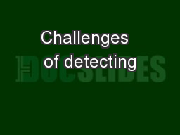 Challenges  of detecting