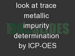 An in-depth look at trace metallic impurity determination by ICP-OES PowerPoint PPT Presentation