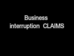 Business interruption  CLAIMS PowerPoint PPT Presentation