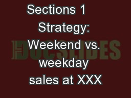 Outline Sections 1     Strategy: Weekend vs. weekday sales at XXX