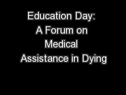 Education Day: A Forum on Medical Assistance in Dying PowerPoint PPT Presentation