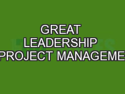 GREAT LEADERSHIP IN PROJECT MANAGEMENT