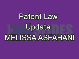 Patent Law Update MELISSA ASFAHANI