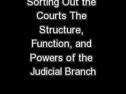 Sorting Out the Courts The Structure, Function, and Powers of the Judicial Branch