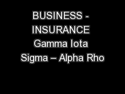 BUSINESS - INSURANCE Gamma Iota Sigma – Alpha Rho