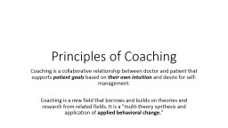 What is Coaching? Coaching is a collaborative relationship between doctor and patient that supports