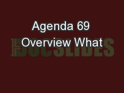 Agenda 69 Overview What
