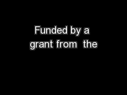Funded by a grant from  the