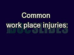 Common work place injuries: