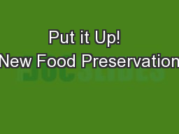 Put it Up!  New Food Preservation
