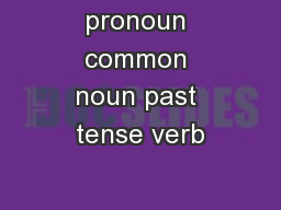pronoun common noun past tense verb
