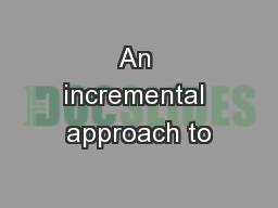 An incremental approach to