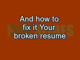 And how to fix it Your broken resume