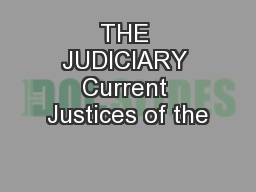 THE JUDICIARY Current Justices of the
