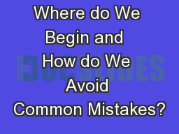 Where do We Begin and  How do We Avoid Common Mistakes?