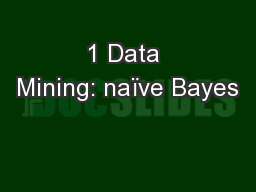 1 Data Mining: na�ve Bayes