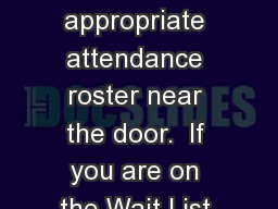 Please initial the appropriate attendance roster near the door.  If you are on the Wait List you wi