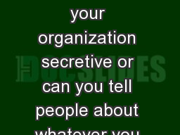 Are some aspects of your organization secretive or can you tell people about whatever you are in