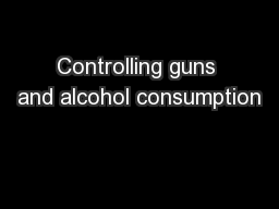 Controlling guns and alcohol consumption