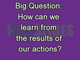 Big Question: How can we learn from the results of our actions? PowerPoint PPT Presentation