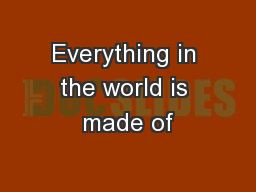 Everything in the world is made of