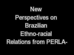 New Perspectives on Brazilian Ethno-racial Relations from PERLA-
