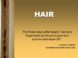 "HAIR ""For three days after death, hair and fingernails continue to grow but"