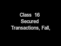 Class  16 Secured Transactions, Fall,