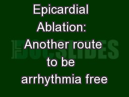 Epicardial  Ablation:  Another route to be  arrhythmia free