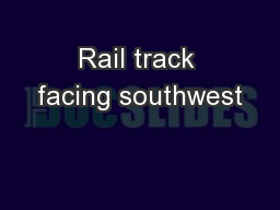 Rail track facing southwest PowerPoint PPT Presentation