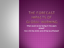 THE FORECAST IMPACTS OF GLOBAL WARMING