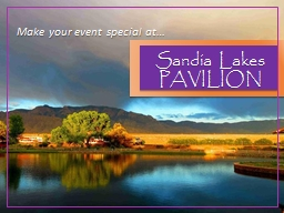Sandia Lakes PAVILION Make your event special at�