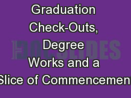 Graduation Check-Outs, Degree Works and a Slice of Commencement