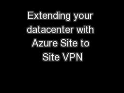 Extending your datacenter with Azure Site to Site VPN