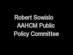 Robert Sowislo  AAHCM Public Policy Committee