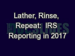 Lather, Rinse, Repeat:  IRS Reporting in 2017
