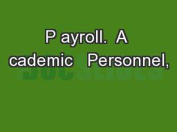P ayroll.  A cademic   Personnel,