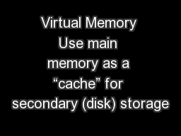 "Virtual Memory Use main memory as a ""cache"" for secondary (disk) storage"